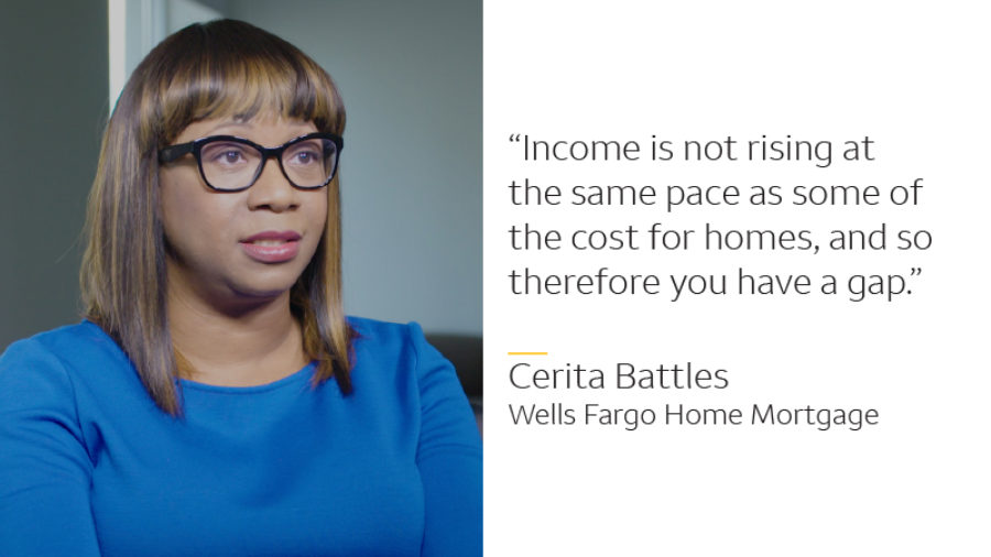 Photo of Cerita Battles with this quote: Income is not rising at the same pace as some of the cost for homes, and so therefore you have a gap. -- Cerita Battles, Wells Fargo Home Mortgage