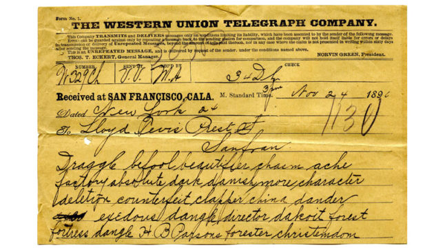 Form says: Nov.24, 1890. Dated NewYork. To Lloyd Tevis, San Fran. Draggle befool beautifier chasm ache factory absolute dark danish more character deletion counterfeit clapper china dander exedous dangle director dakoit forest fortress dangle.