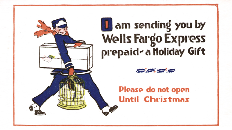 An illustration features a delivery person in a blue uniform carrying a birdcage and package. The message to the right says: I am sending you by Wells Fargo Express prepaid a Holiday Gift. Please do not open Until Christmas.