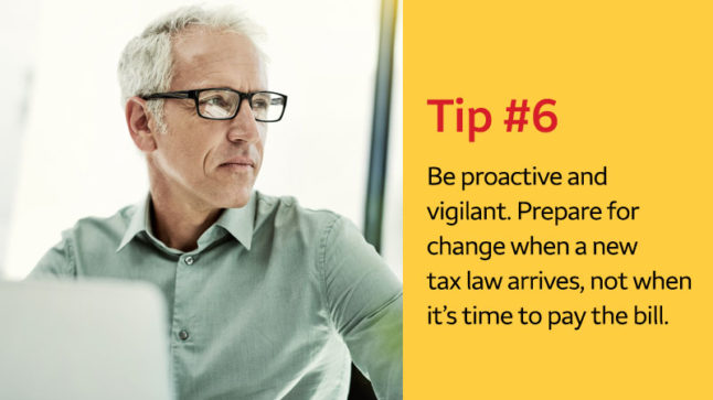 "Left, a man in a green shirt and black glasses looks away from his laptop; right, text in a yellow box reads ""Tip #6"" in red and ""Be proactive and vigilant. Prepare for change when a new tax law arrives, not when it's time to pay the bill"" in black."