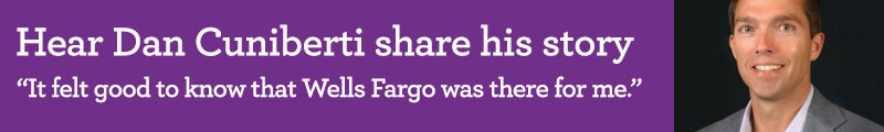 A headshot of Dan Cuniberti is to the right of a purple banner with the words: Hear Dan Cuniberti share his story: It felt good to know that Wells Fargo was there for me.