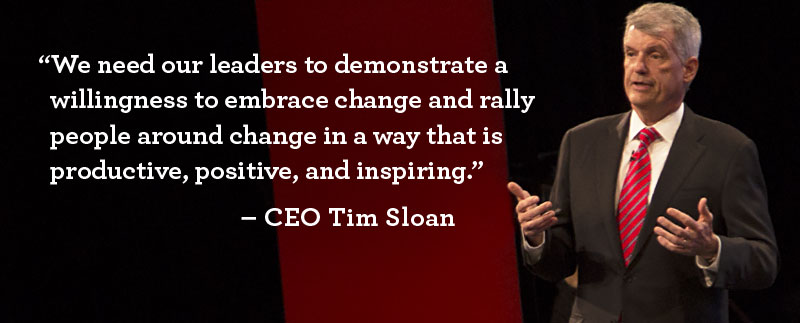 "CEO Tim Sloan quote: ""We need our leaders to demonstrate a willingness to embrace change and rally people around change in a way that is productive, positive, and inspiring."""